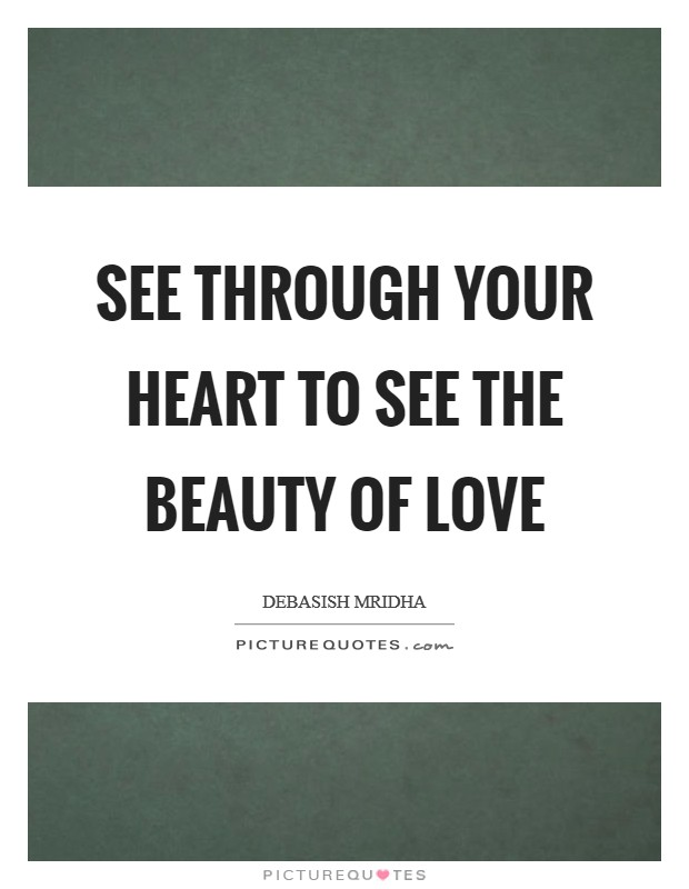 See through your heart to see the beauty of love Picture Quote #1