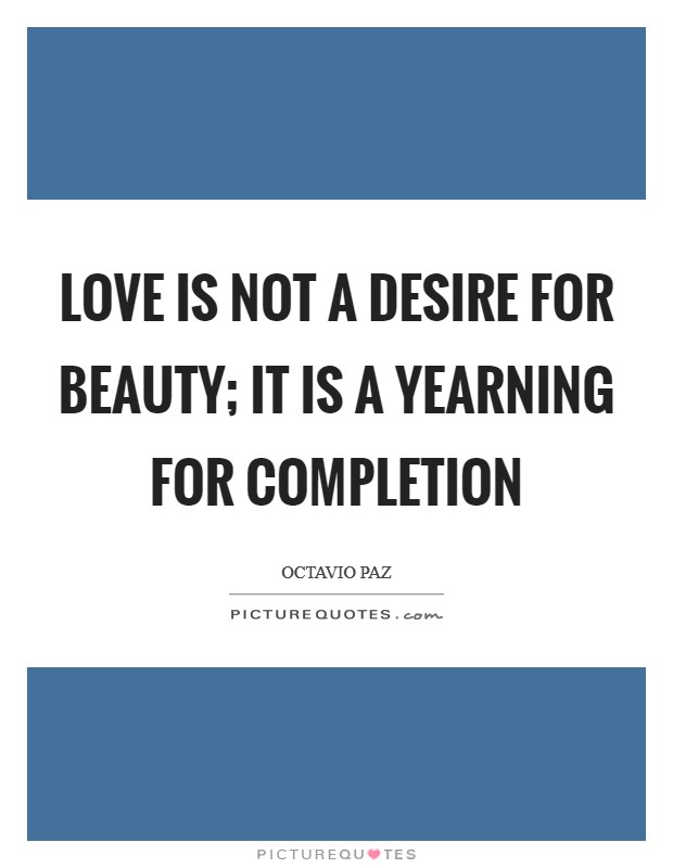 Love is not a desire for beauty; it is a yearning for completion Picture Quote #1