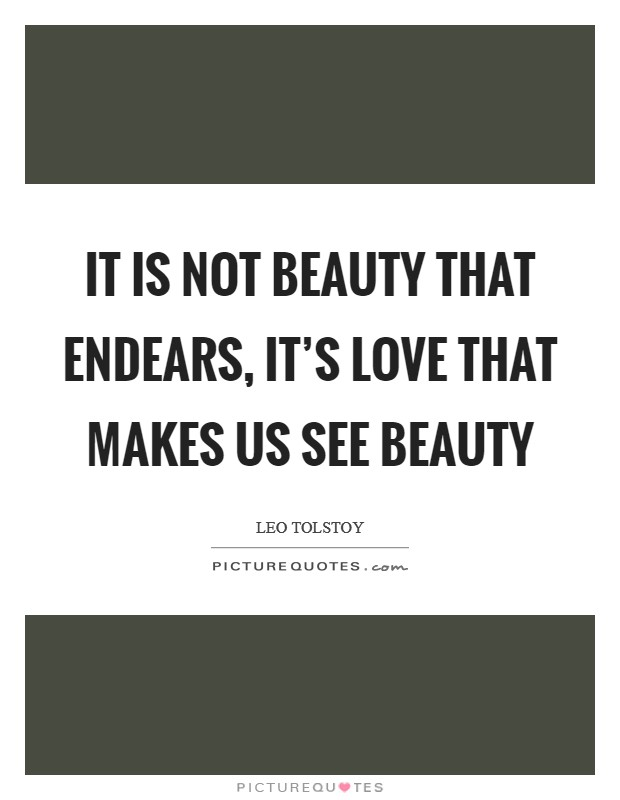 It is not beauty that endears, it's love that makes us see beauty Picture Quote #1