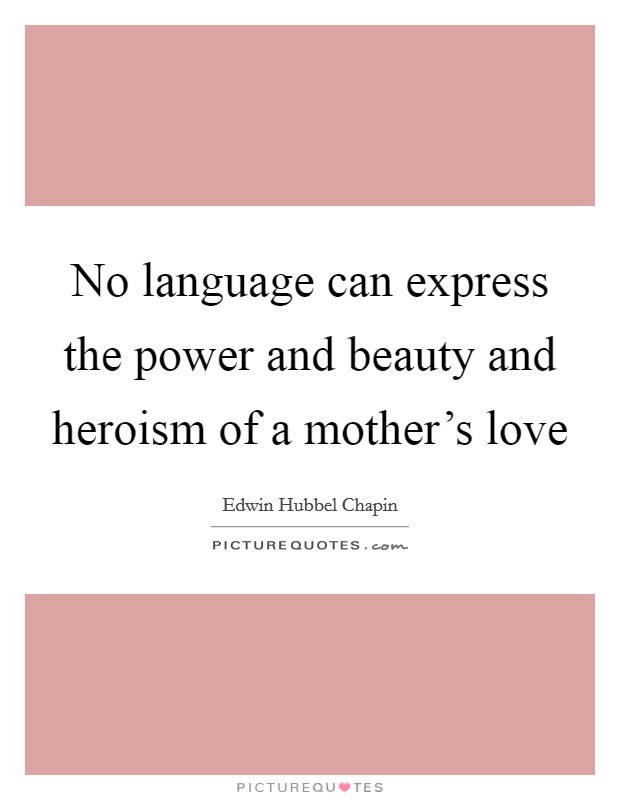 No language can express the power and beauty and heroism of a mother's love Picture Quote #1
