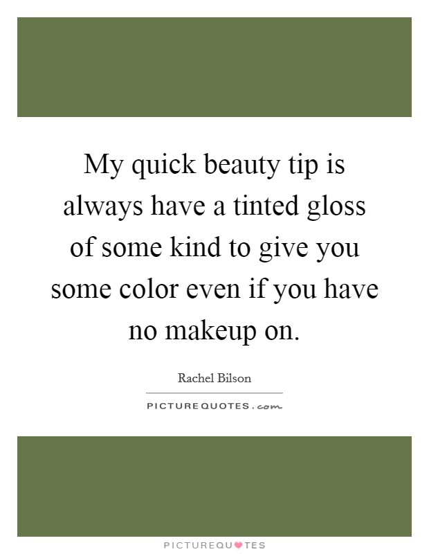 My quick beauty tip is always have a tinted gloss of some kind to give you some color even if you have no makeup on Picture Quote #1