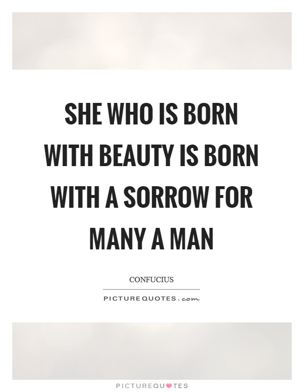 She who is born with beauty is born with a sorrow for many a man Picture Quote #1