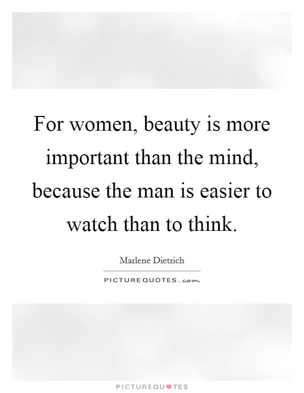 For women, beauty is more important than the mind, because the man is easier to watch than to think Picture Quote #1