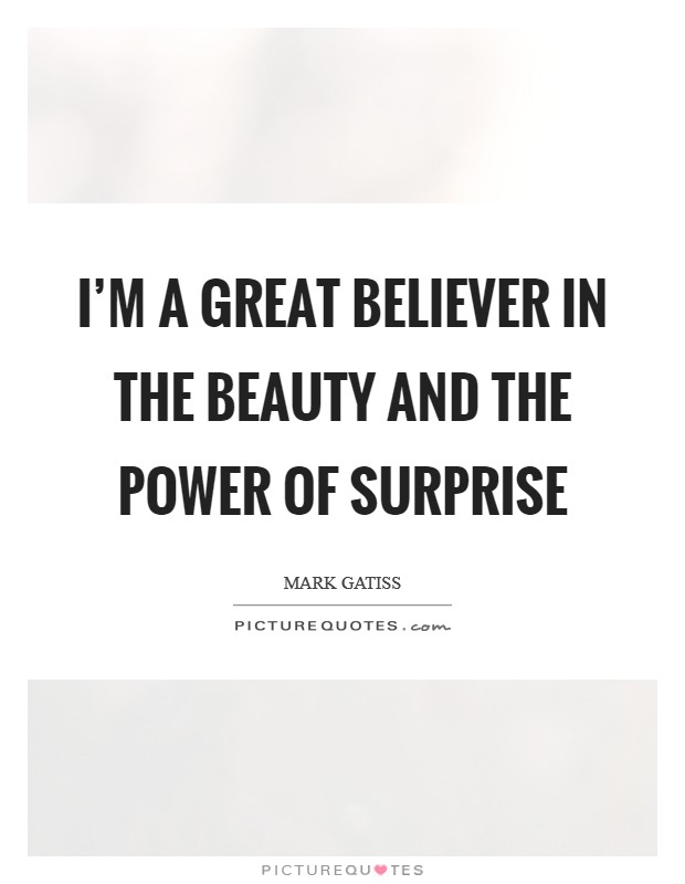 I'm a great believer in the beauty and the power of surprise Picture Quote #1