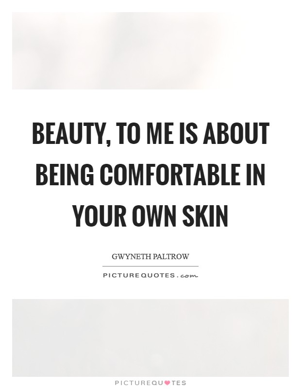 Beauty, to me is about being comfortable in your own skin Picture Quote #1