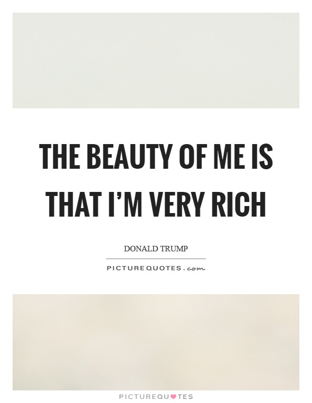 The beauty of me is that I'm very rich Picture Quote #1