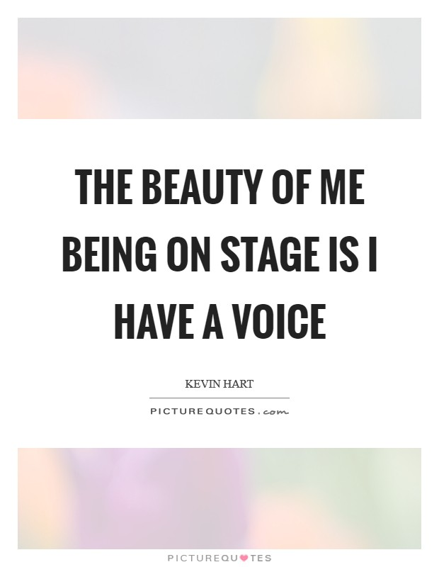 The beauty of me being on stage is I have a voice Picture Quote #1