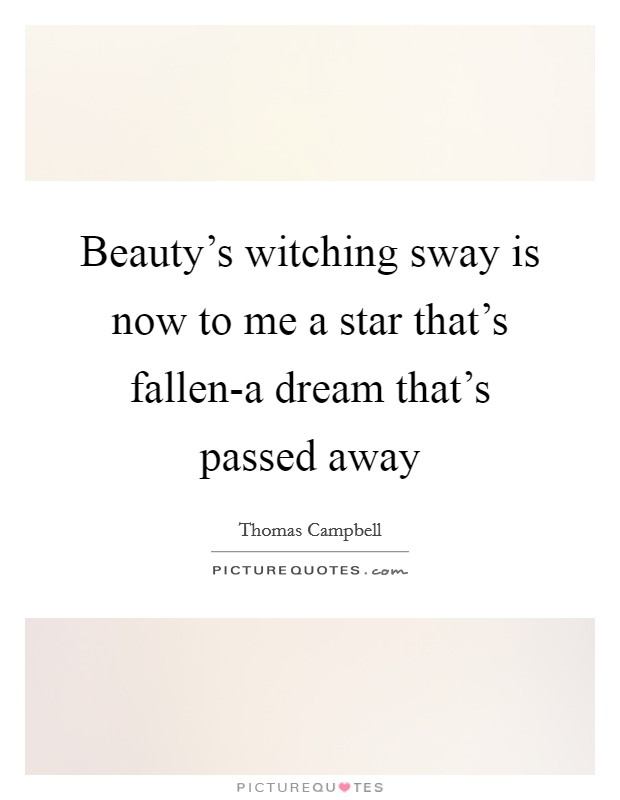 Beauty's witching sway is now to me a star that's fallen-a dream that's passed away Picture Quote #1