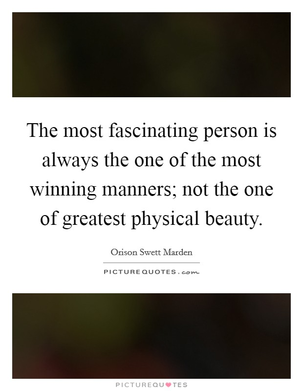 The most fascinating person is always the one of the most winning manners; not the one of greatest physical beauty Picture Quote #1