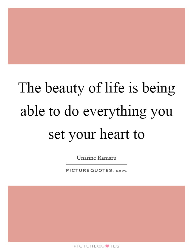 The beauty of life is being able to do everything you set your heart to Picture Quote #1