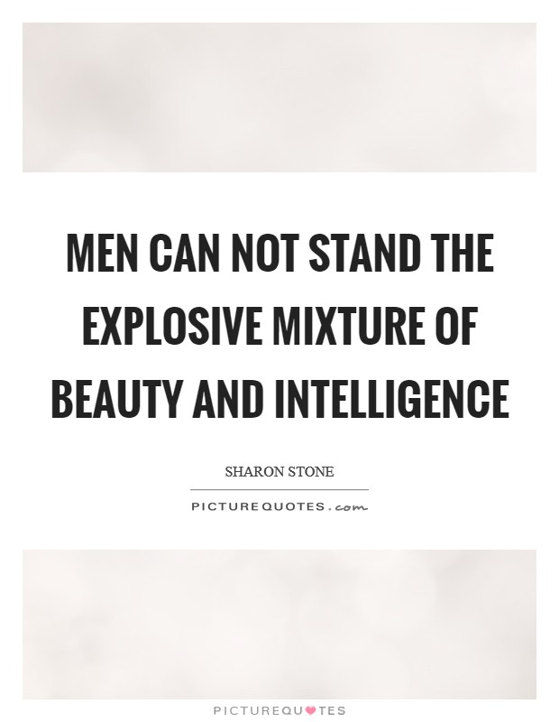 Men can not stand the explosive mixture of beauty and intelligence Picture Quote #1