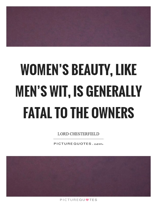 Women's beauty, like men's wit, is generally fatal to the owners Picture Quote #1
