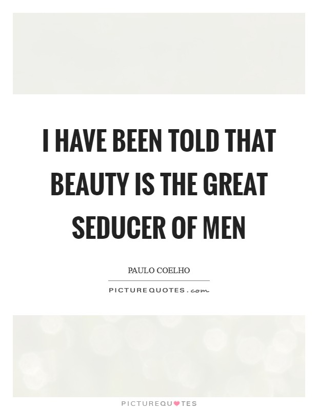 I have been told that beauty is the great seducer of men Picture Quote #1