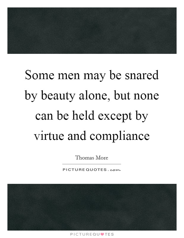 Some men may be snared by beauty alone, but none can be held except by virtue and compliance Picture Quote #1