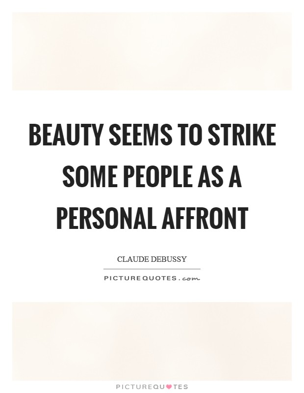 Beauty seems to strike some people as a personal affront Picture Quote #1