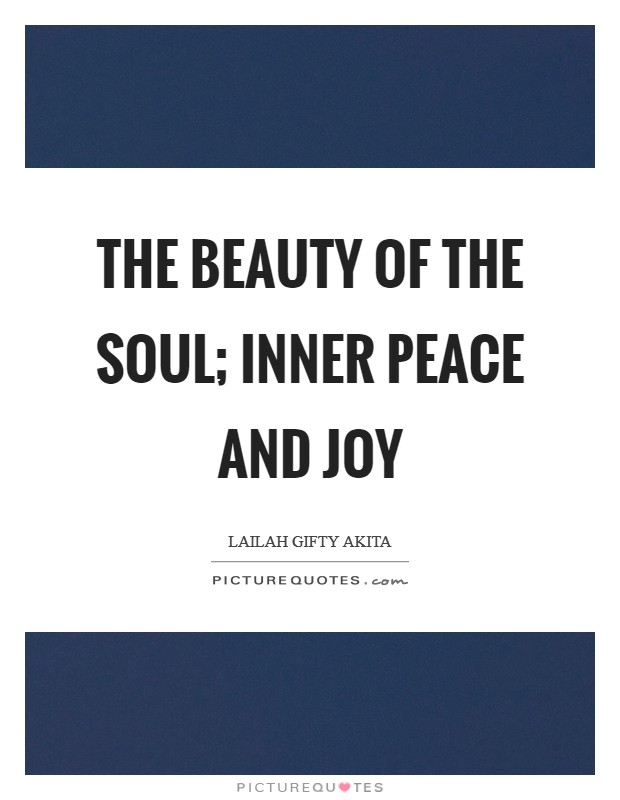 The beauty of the soul; inner peace and joy Picture Quote #1