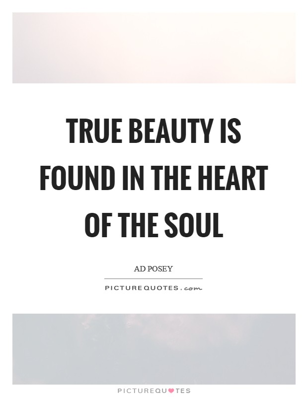 True beauty is found in the heart of the soul Picture Quote #1