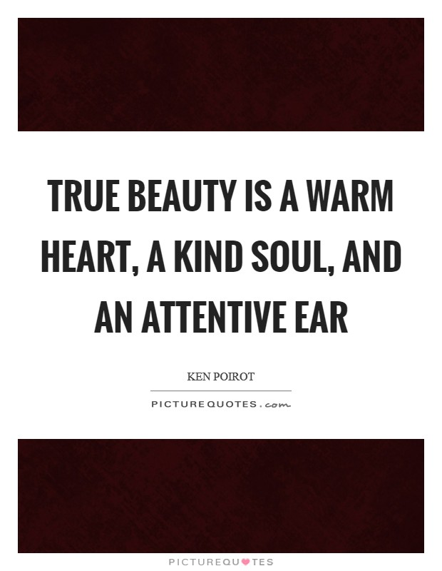 True beauty is a warm heart, a kind soul, and an attentive ear Picture Quote #1