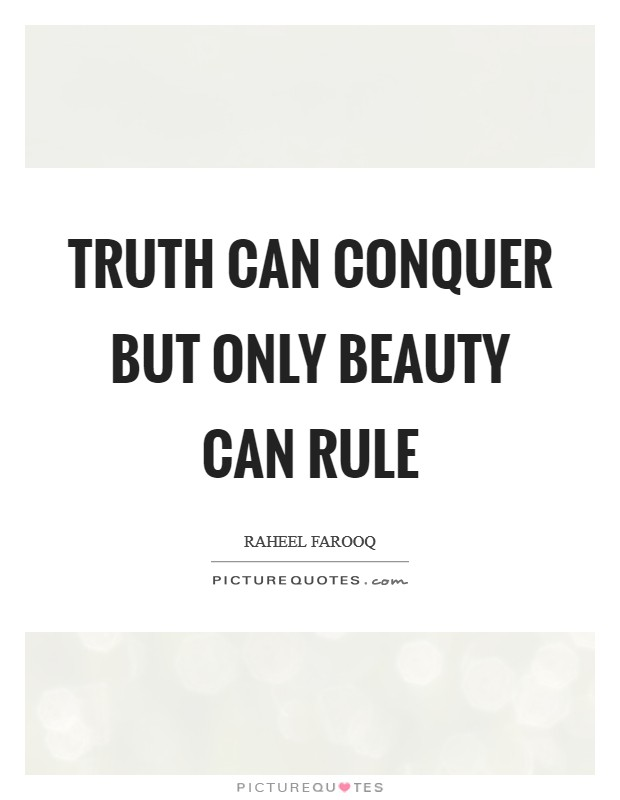 Truth can conquer but only beauty can rule Picture Quote #1