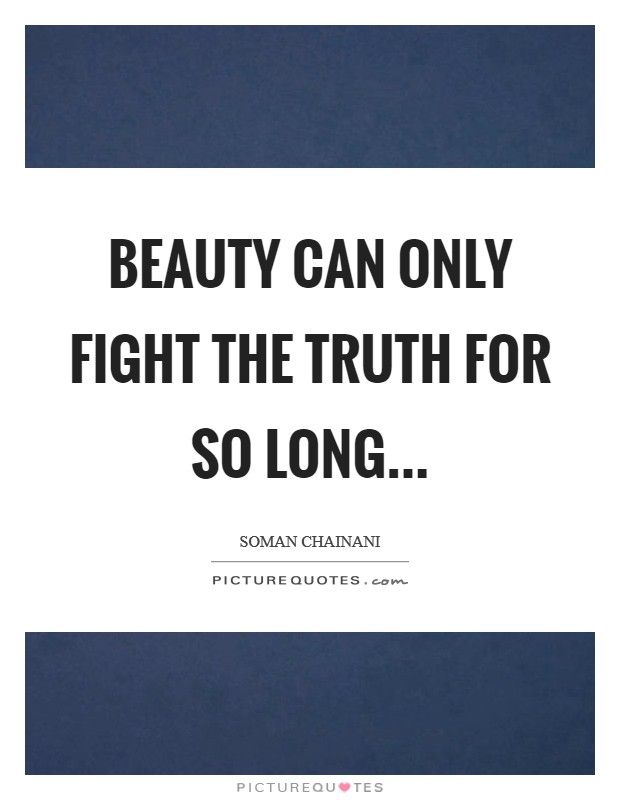 Beauty can only fight the truth for so long Picture Quote #1