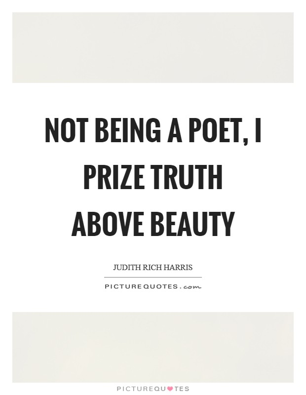 Not being a poet, I prize truth above beauty Picture Quote #1