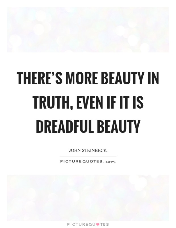 There's more beauty in truth, even if it is dreadful beauty Picture Quote #1