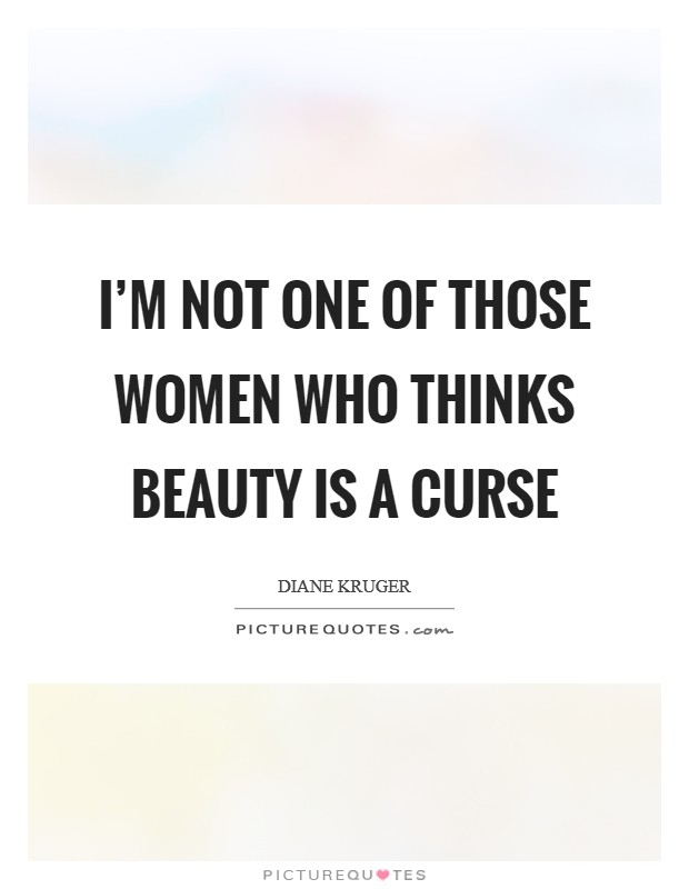 I'm not one of those women who thinks beauty is a curse Picture Quote #1