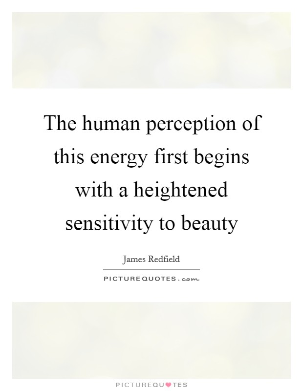 The human perception of this energy first begins with a heightened sensitivity to beauty Picture Quote #1