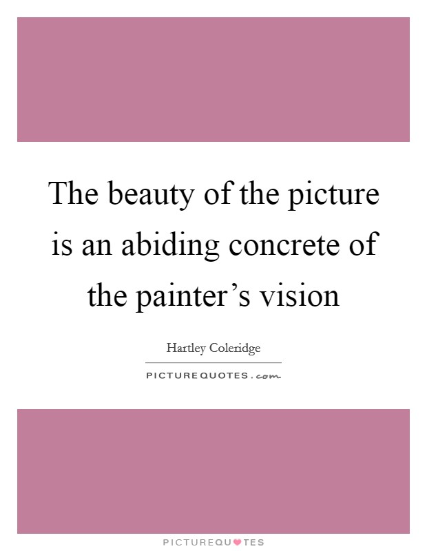The beauty of the picture is an abiding concrete of the painter's vision Picture Quote #1