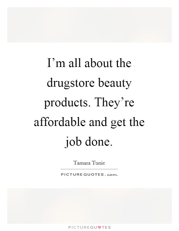 I'm all about the drugstore beauty products. They're affordable and get the job done Picture Quote #1