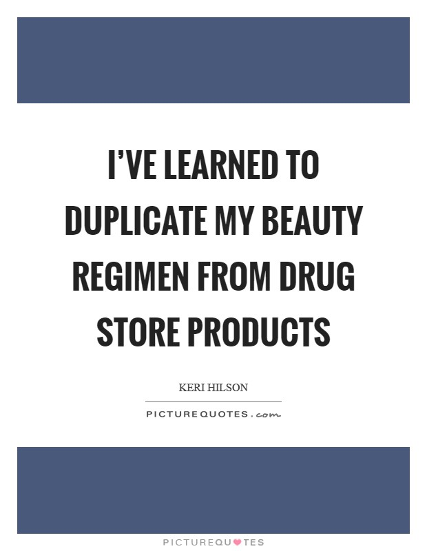 I've learned to duplicate my beauty regimen from drug store products Picture Quote #1