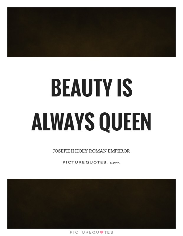Beauty is always queen Picture Quote #1