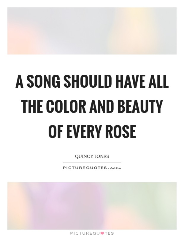A song should have all the color and beauty of every rose Picture Quote #1