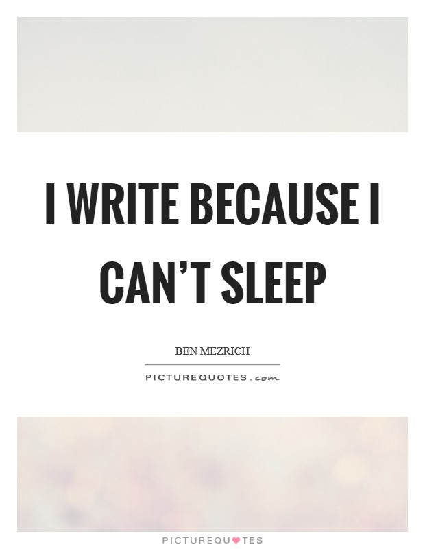 I write because I can't sleep Picture Quote #1