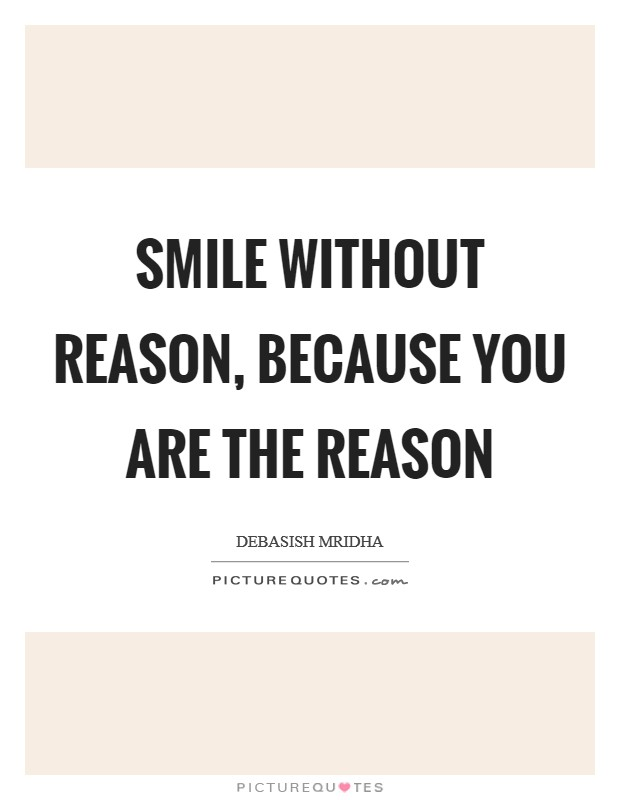 Smile Without Reason Because You Are The Reason Picture Quotes