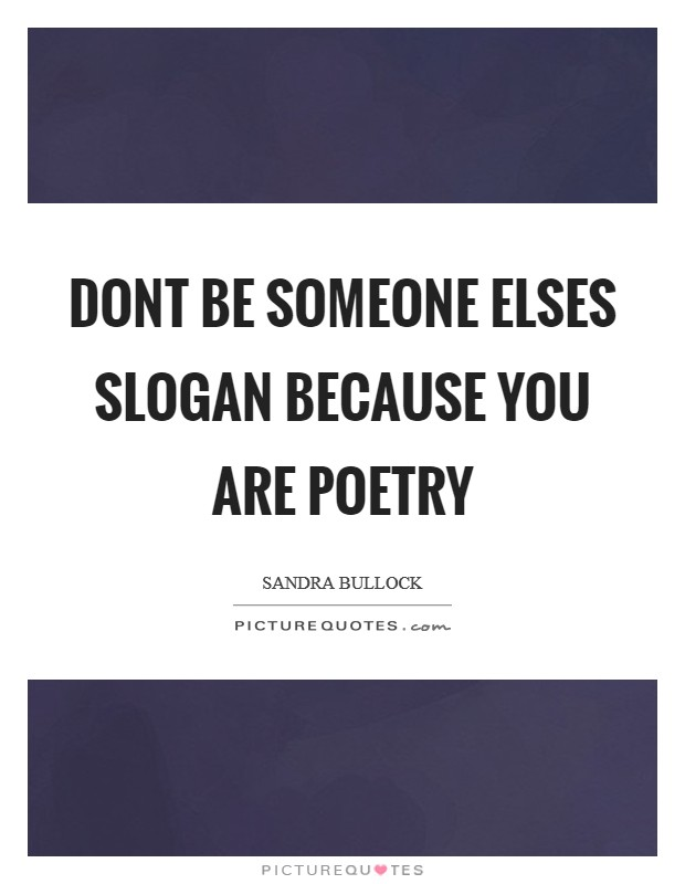 Dont be someone elses slogan because you are poetry Picture Quote #1