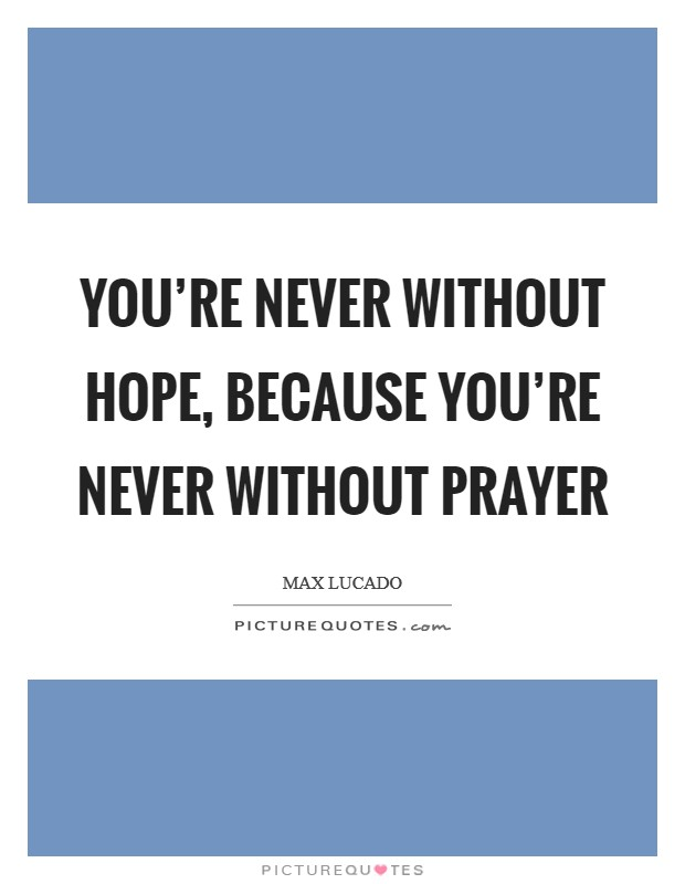 You're never without hope, because you're never without prayer Picture Quote #1