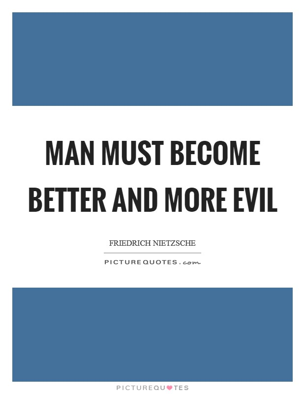 Man must become better and more evil Picture Quote #1