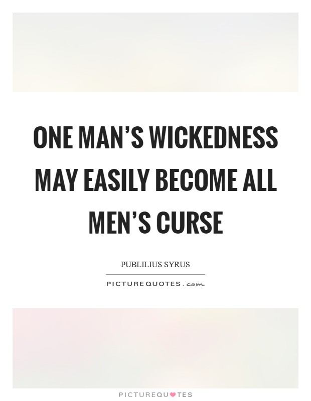 One man's wickedness may easily become all men's curse Picture Quote #1