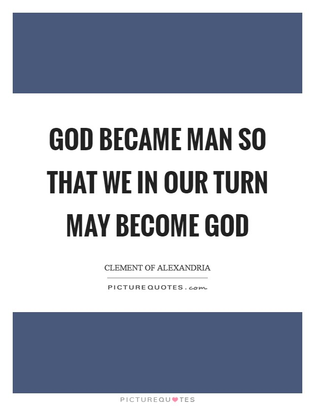 GOD became man so that we in our turn may become God Picture Quote #1