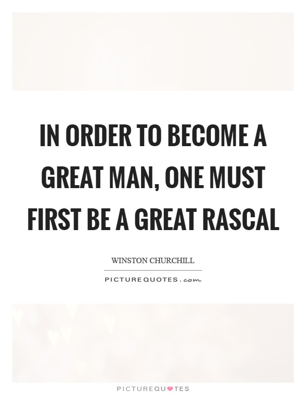 In order to become a great man, one must first be a great rascal Picture Quote #1