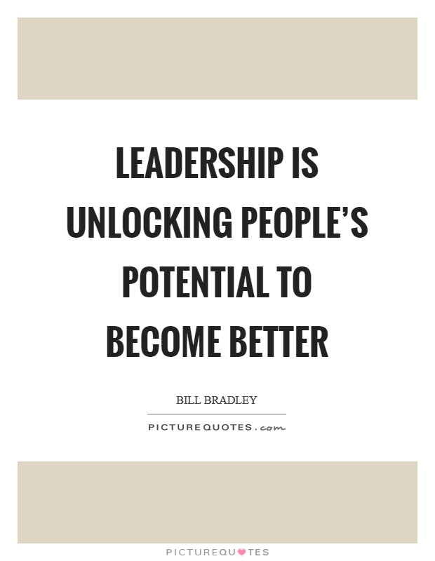 Leadership is unlocking people's potential to become better Picture Quote #1