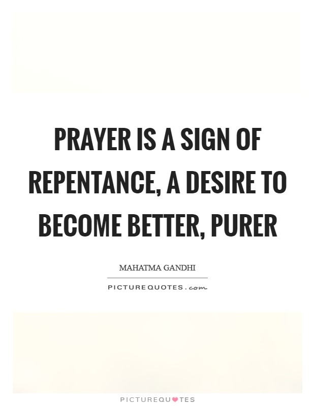 Prayer is a sign of repentance, a desire to become better, purer Picture Quote #1