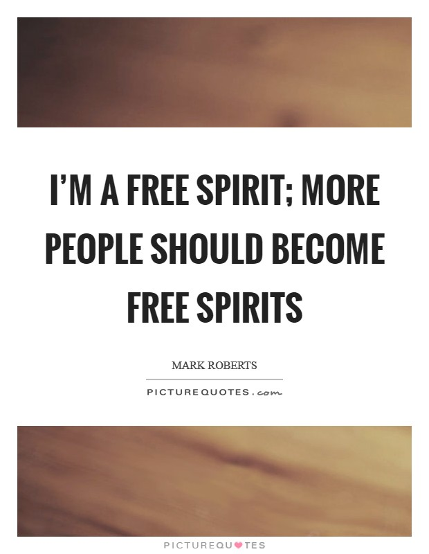 I'm a free spirit; more people should become free spirits Picture Quote #1