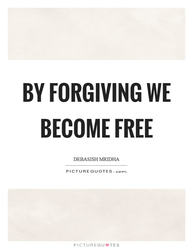 By forgiving we become free Picture Quote #1