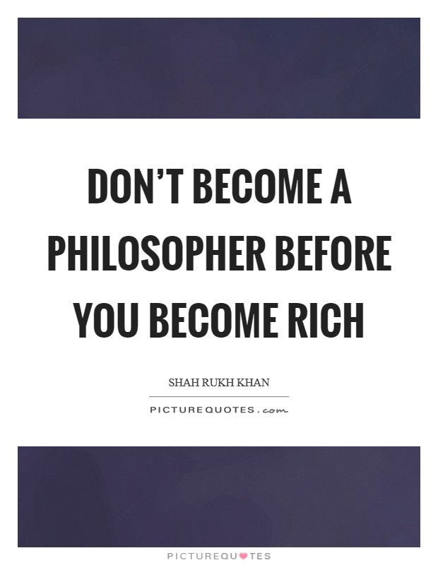 Don't become a philosopher before you become rich Picture Quote #1