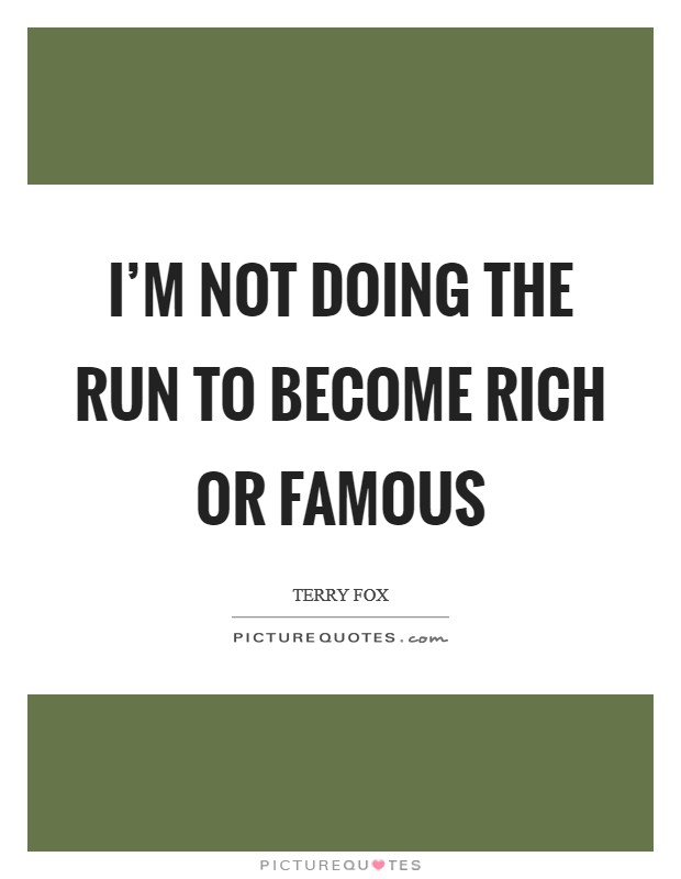 I'm not doing the run to become rich or famous Picture Quote #1