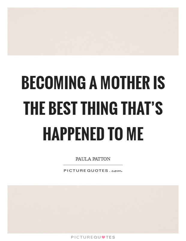 Becoming a mother is the best thing that's happened to me Picture Quote #1