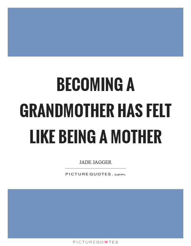 Becoming a grandmother has felt like being a mother Picture Quote #1