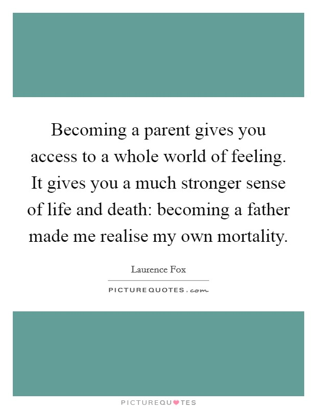 Becoming a parent gives you access to a whole world of feeling